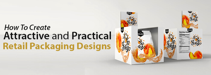 How To Create Attractive and Practical Retail Packaging Designs